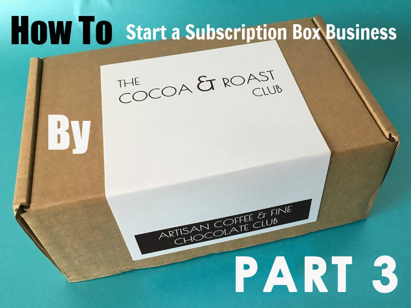 Starting a Subscription Business by Cocoa & Roast – Part 3