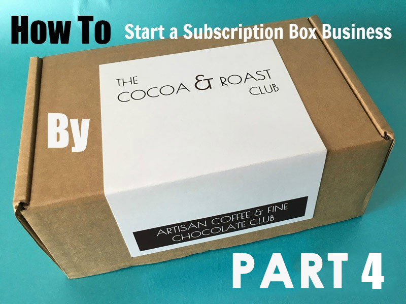 Starting a Subscription Business by Cocoa & Roast – Part 4
