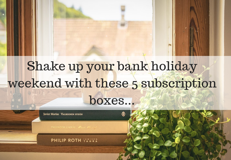 5 Best Bank Holiday Subscription Boxes